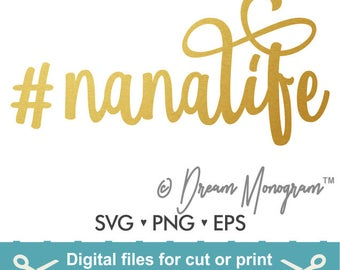 Nanalife Svg / Nana Svg / Nana life Svg / Mom Svg / Mama Svg / Hashtag Nanalife / Cutting files for use with Silhouette Cameo and Cricut
