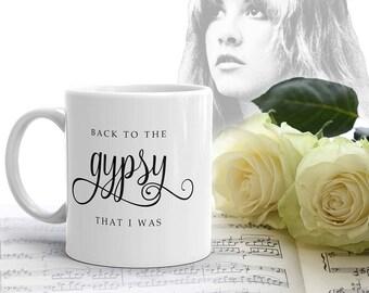 Stevie Nicks GYPSY MUG, Back to the Gypsy Boho Coffee Tea Mug, Unique Coffee Mug, Inspirational Quote Mug, Fleetwood Mac Gifts for Her