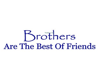 Brothers Are The Best Of Friends - Vinyl Wall Decal - Wall Decals, Wall Decor, Wall Decor, Kids Bedroom Decal, Brothers Wall Decal