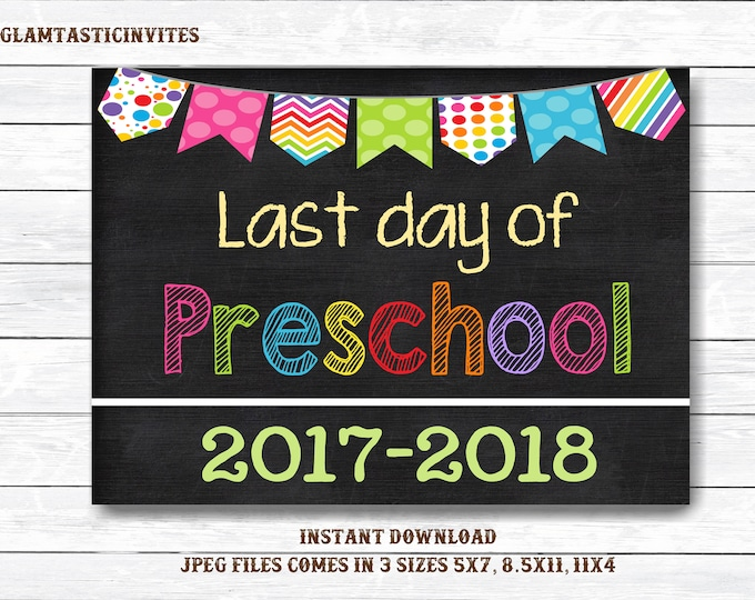 Last Day of School Sign, Last day of Preschool Sign, 2017 -2018 Chalkboard Sign, INSTANT Download, Printable, Photo Prop, Last Day Sign