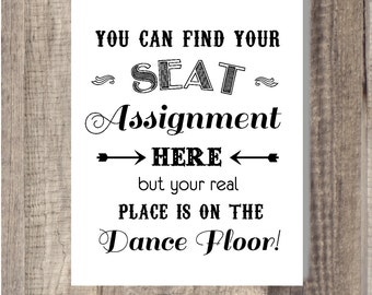 INSTANT Download - You can find your seat assignment here but your real place is on the dance floor DIY Blackboard, Chalkboard Wedding Sign