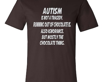 Autism Is Not a Tragedy. Running out of Chocolate is. And Ignorance, but mostly the Chocolate Thing.
