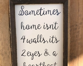 Sometimes a home isn't 4 walls, its 2 eyes and a heartbeat. Home sign- Wall Decor- Wooden Sign -Home - Custom- Family - Everything