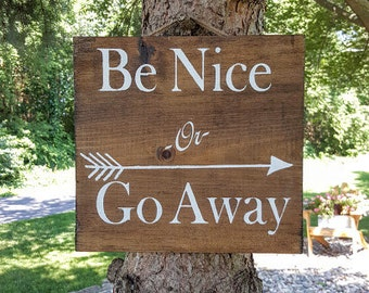 Be Nice or Go Away Sign, Funny Sign, Wooden Signs, Be Nice Sign, Go Away Sign, Arrow Sign, Sarcastic Sign, Home Decor, Fun Signs, Wood Decor