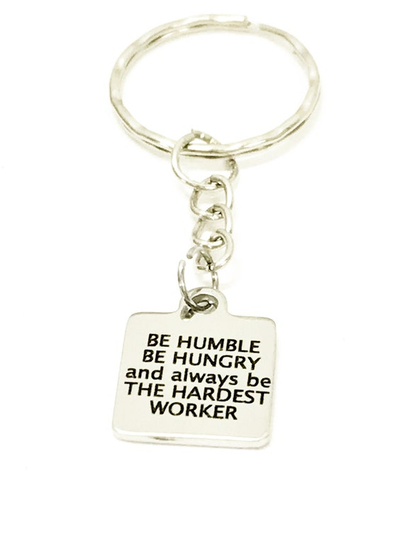 Encouraging Gifts, Be Humble Be Hungry Keychain, Encouraging Keychain, Motivating Gifts, Encouraging Quote, Success Quote Gifts