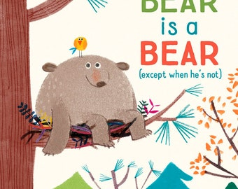A Bear is a Bear (except when he's not) - a children's picture book
