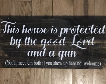 This house is protected by the good lord and a gun, no trespassing, soliciting, country lyrics quote, distressed, rustic, God