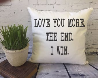 Valentine's Day Gift  Love you more. the end. i win. funny decorative throw pillow cover, anniversary pillow