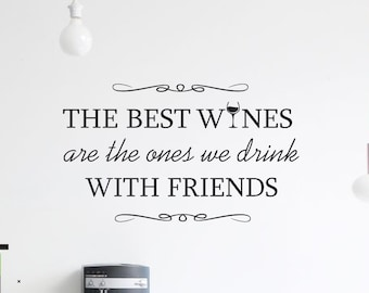 The Best Wines Wall Decal Quote - Home Decor Decals - Vinyl Wall Quotes Wine With Friends - Custom Wall Decal Design - Vinyl Wall Art