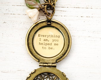 Everything I am, you helped me to be - Quote Locket - Mom necklace, mother gift, mother's day, mentor gift, best friend gift