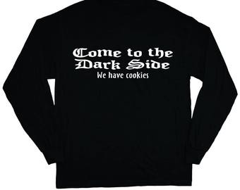 Come to the dark side we have cookies shirt