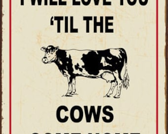 I'll Love You 'til The Cows Come Home Metal Sign, Country Decor, Novelty, HB7008