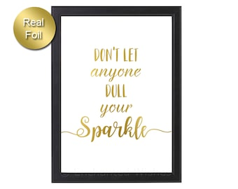 Don't Let Anyone Dull Your Sparkle Foil Print, Real Foil Print, Wall Art, Gold, Silver, Typography, Inspirational Quote, Girls room, A4 8x10