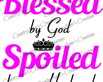 SVG PNG DXF Eps Ai Wpc Cut file for Silhouette, Cricut, Blessed by God spoiled by Husband svg