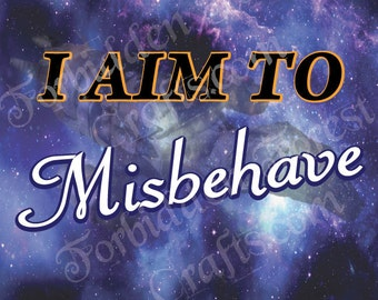 I Aim to Misbehave - Foamboard Sign