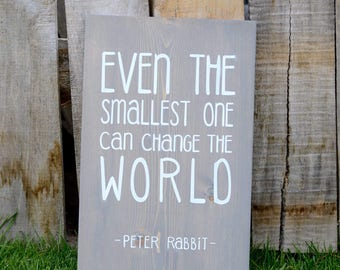 Even the Smallest One Can Change the World - solid wood sign - Peter Rabbit Quote - Baby Gift - Nursery - Baby Shower - Gift - Rustic - Kids