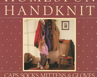 Homespun Handknit Edited by Linda Ligon 1987 Interweave Press - Patterns for Caps Socks Mittens & Gloves  - Like New