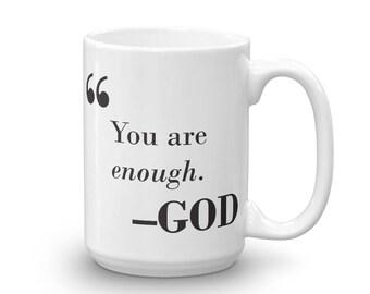 You Are Enough. - GOD; 15 oz Coffee Mug