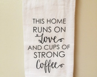 This Home Runs on Love and Cups of Strong Coffee Kitchen Towel, Housewarming Gift, Hostess Gift, Gift for Mom, Monochrome, Christmas Gift
