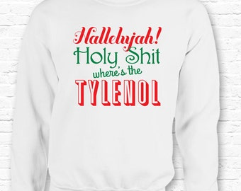 Christmas Vacation Hallelujah Wheres Tylenol Funny Quote Crewneck Sweater Sweatshirt Hoodie  • National Lampoons • XMAS Gift • Movie TF-6