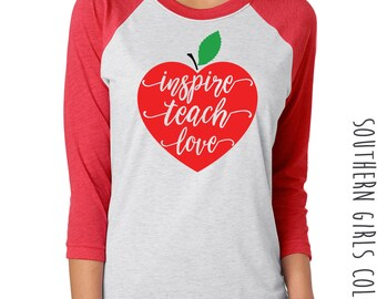 Inspire Teach Love Apple Raglan Shirt - Teacher Design Raglan - Teacher's Shirt - Teacher Baseball Shirt - Graphic Raglan Shirt - Teachers