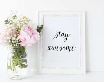 Typography Poster Art Print Wall Art Digital Poster 'Stay Awesome' Downloadable Printable Home Decor Inspirational Quote Black White Quote