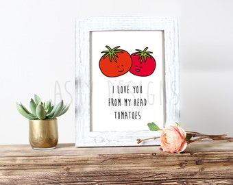 I LOVE You From My Head TOMATOES! 8x10 Inch PRINT - Cute Fruit Pun for the Home Kitchen Nursery Veggie Garden - Wall Art Decoration - FVP03