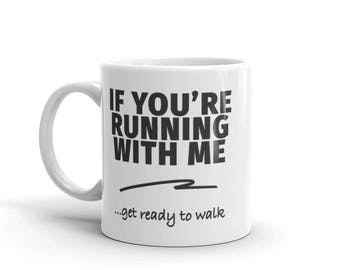 If You're Running With Me...Mug