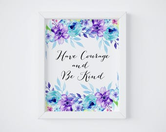 Nursery Art Have Courage and Be Kind, Girls Room Decor, Nursery Floral Print, Flower Printable, Purple Nursery Wall Art, Cinderella Quote