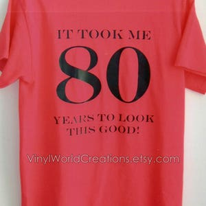 80 year old T-shirt, 80 year old birthday T-shirt, It took me 80 years to look this good, 80 year old funny t- shirt, personalized t-shirt