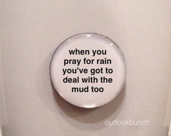 Quote Favor | When You Pray For Rain You've Got To Deal With The Mud Too