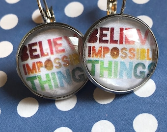 Believe Impossible Things glass cabochon earrings- 16mm