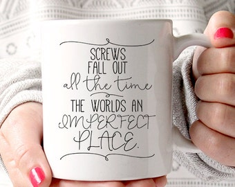 Coffee Mug - Funny Mug - Ceramic Mug - Funny Quote Mug - Mugs - Screws Fall Out All The Time The Worlds an Imperfect place