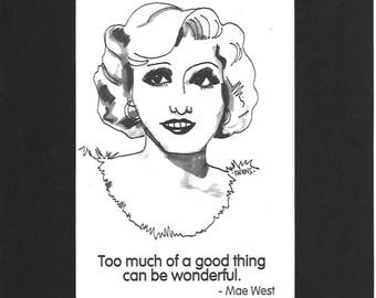 "Mae West - ""Too much of a good thing can be wonderful."""