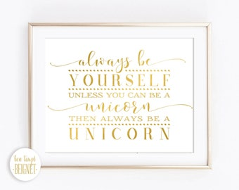 Always be Yourself, Unless You Can be a Unicorn, Then Always be a Unicron - INSTANT DOWNLOAD -Inspirational Quote 10x8""