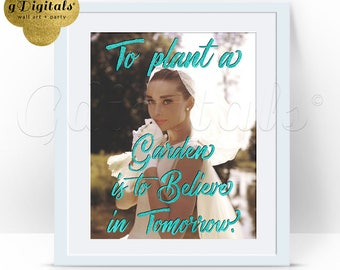 Audrey Hepburn Printable Quote To Plant A Garden is To Believe in Tomorrow, wall art, digital canvas, bridal shower, decor, INSTANT 8x10