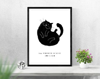 All You Need is Love and a Cat, Cat Wall Art, Cat Print, Black and White Art Print, Cat Quote, Cat Art, Cat Lover Quote, Printable Wall Art