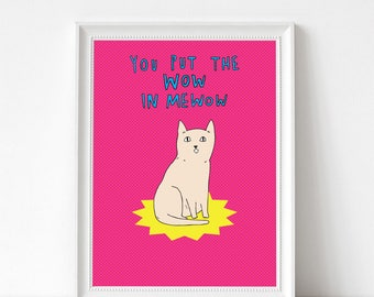 """Art Print - You Put The Wow In Mewow 