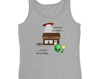 Come for the Coffee Stay for the Probing Alien Roswell UFO Area 51 Ladies Misses Tank Top