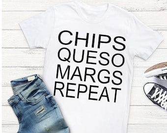 Chips Queso Margs Repeat T-Shirt | Margarita Tee | Taco T-Shirt | Tacos & Margaritas T-Shirt | Feed Me Tacos and Tell Me I'm Pretty