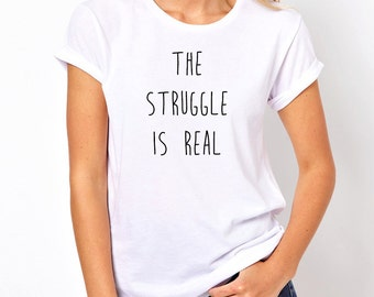 The Struggle Is Real Shirt, Trendy Fashion T-Shirt, Fangirl Shirt, Teen Girl Gift, Adult Crew Neck Tshirt, Band Shirt, Tumblr