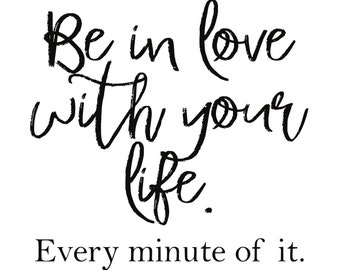 Be In Love With Your Life Printable