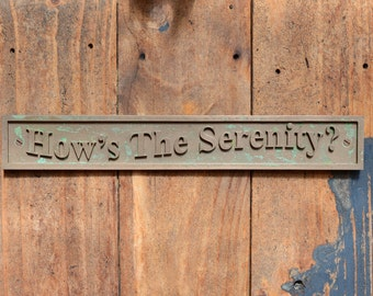 HOW'S THE SERENITY? Wall Plaque or door sign. Funny, Old Style, Cast Bronze Resin Sign, Wall, Shack, Cabin, Holiday House, The Castle Plaque