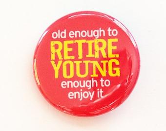 Retirement pin, Pinback buttons, Retirement Party, Lapel Pin, Brooch, Retirement Age, Retirement party favor (3437)
