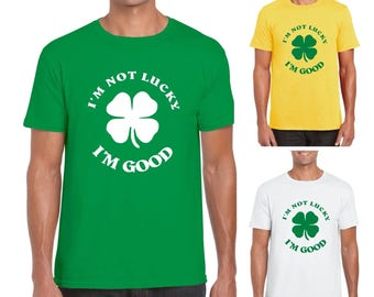 I'm Not Lucky I'm Good - Mens/Adults Tshirt - Novelty/Gift/Present/Party/Secret Santa/Fancy Dress