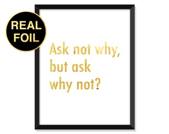 Gold Foil Print, Ask not why but ask why not, Minimal, typography, home decor, real gold foil, inspirational quote art print, quotes print