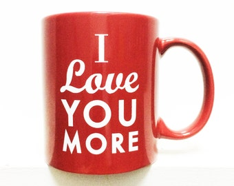 I love you more- Coffee Mug-RED- 11 ounces