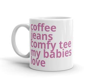 Coffee, Jeans, Comfy Tee, My Babies, Love, Mug, Made in the USA