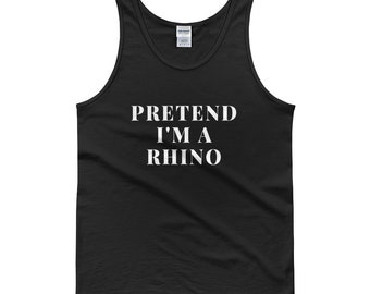Pretend I'm A Rhino Rhinoceros Animal African Animals Rhino Print Animal Art Rhino Baby Rhino Charm Animal Lover Gift Tank top