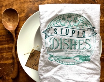 Embroidered Tea Towel Stupid Dishes, Flour Sack, funny kitchen towel, custom dish towel, housewarming Mother's Day wedding gift
